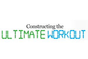 Constructing The Ultimate Workout
