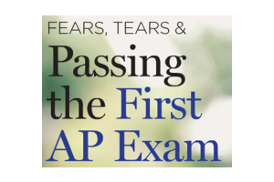 Fears, Tears & Passing The First AP Exam